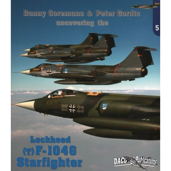 Uncovering the. The Lockheed F-104G/TF-104G Starfighter.